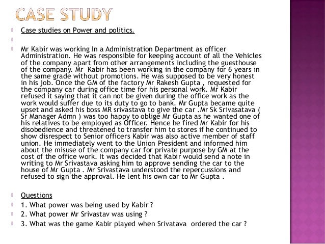    Case studies on Power and politics.      Mr Kabir was working In a Administration Department as officer    Administ...
