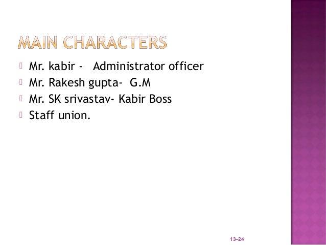   Mr. kabir - Administrator officer   Mr. Rakesh gupta- G.M   Mr. SK srivastav- Kabir Boss   Staff union.            ...