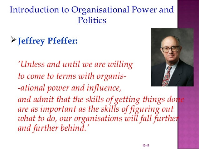 Introduction to Organisational Power and                 Politics Jeffrey Pfeffer: 'Unless and until we are willing to co...