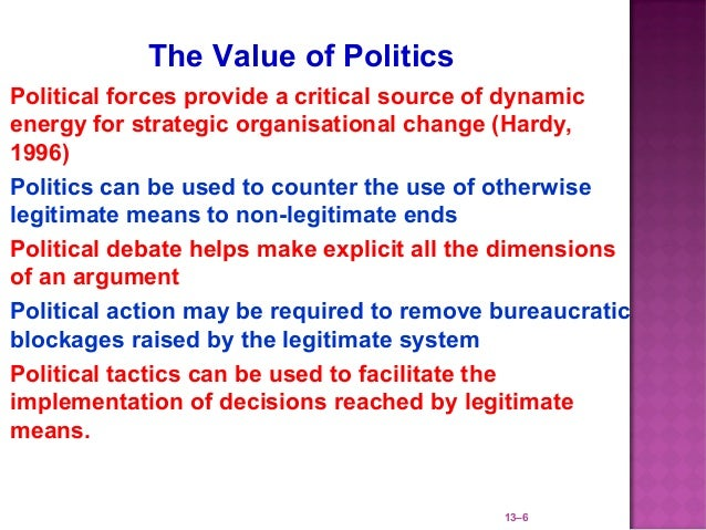 The Value of Politics Political forces provide a critical source of dynamic  energy for strategic organisational change (...
