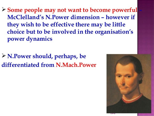  Some people may not want to become powerful –  McClelland's N.Power dimension – however if  they wish to be effective th...