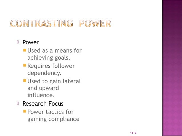    Power     Used as a means for      achieving goals.     Requires follower      dependency.     Used to gain lateral...