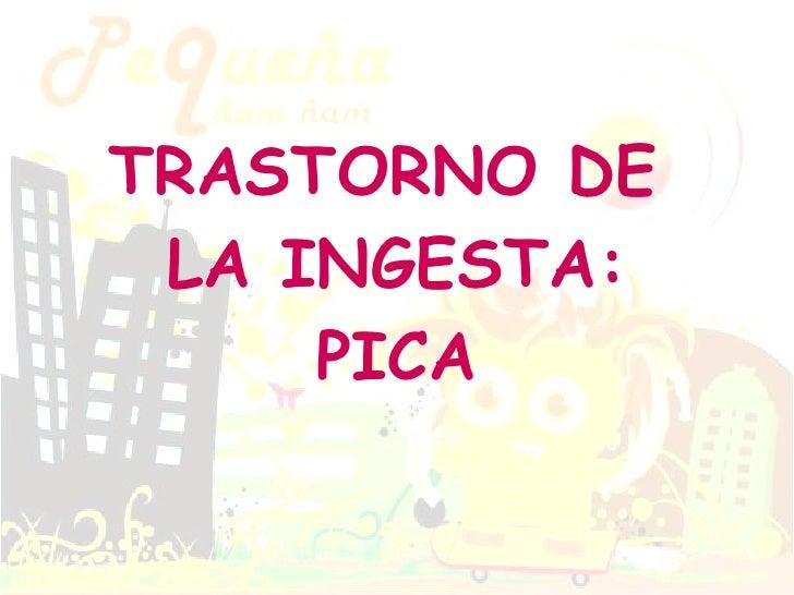 TRASTORNO DE  LA INGESTA: PICA
