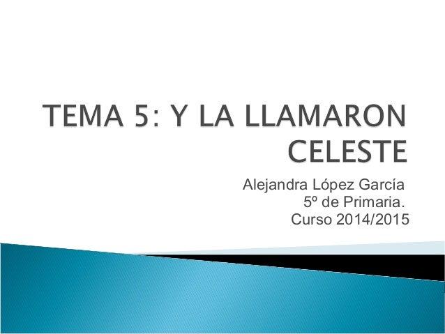 Alejandra López García 5º de Primaria. Curso 2014/2015