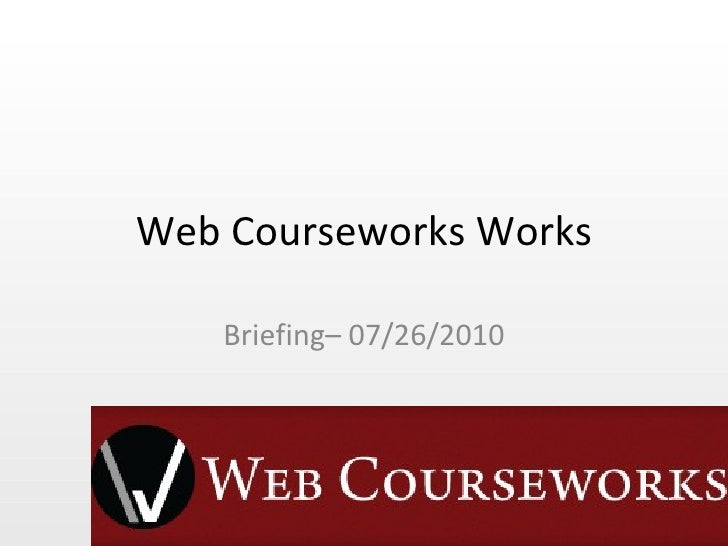 Web Courseworks Works Briefing– 07/26/2010