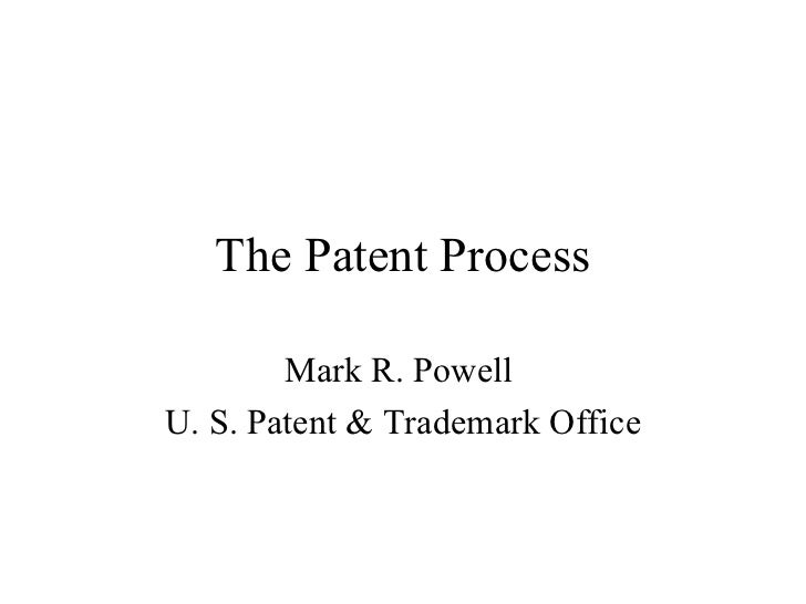 The Patent Process        Mark R. PowellU. S. Patent & Trademark Office