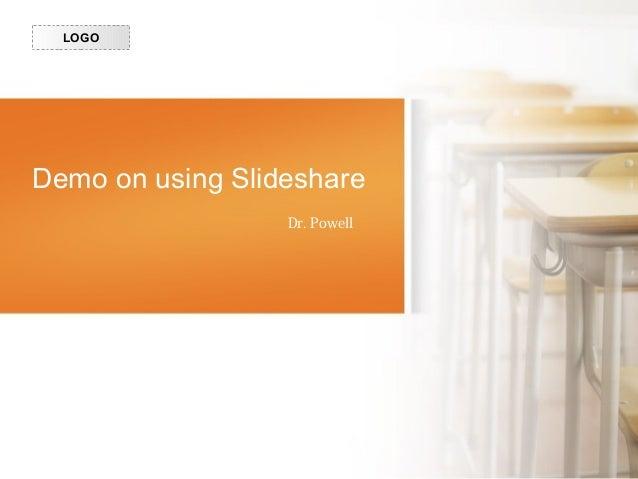 Demo on using Slideshare Dr. Powell 由 NordriDesign 提供 www.nordridesign.com LOGO