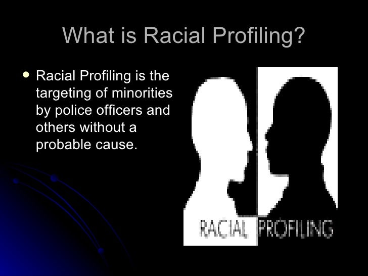 "the pros of racial profiling in Perhaps ""profiling"" has its advantages after much debated police tactic which is now called ""racial profiling"" profiling"" has its advantages after all."