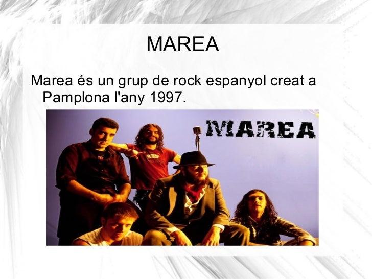 MAREA <ul><li>Marea és un grup de rock espanyol creat a Pamplona l'any 1997. </li></ul>