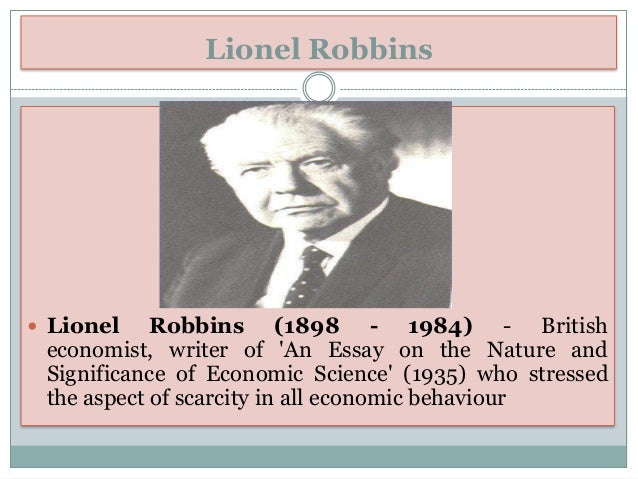 lionel robbins essay nature significance economic science Full-text (pdf) | lionel robbins's an essay on the nature and significance of economic science made at least three important contributions: (1) constructing a more.