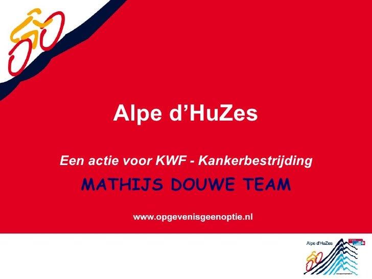 Alpe d'HuZes Een actie voor KWF - Kankerbestrijding MATHIJS DOUWE TEAM