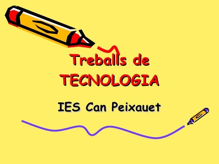 Treballs de TECNOLOGIA IES Can Peixauet