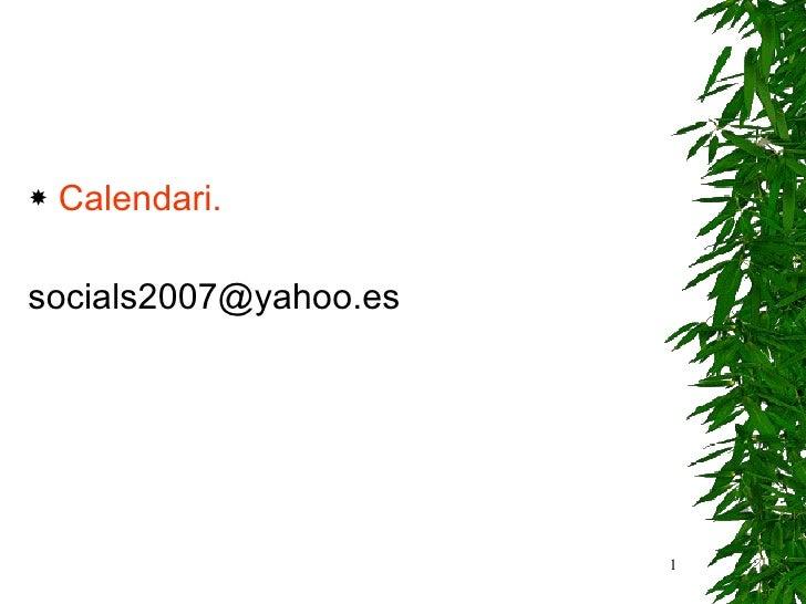 <ul><li>Calendari. </li></ul><ul><li>[email_address] </li></ul>