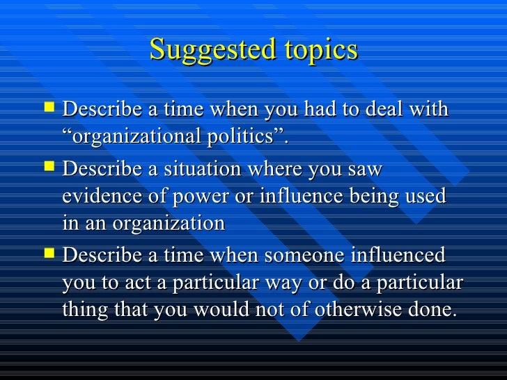 "Suggested topics <ul><li>Describe a time when you had to deal with ""organizational politics"". </li></ul><ul><li>Describe a..."