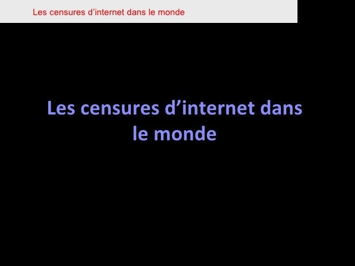 Les censures d'internet dans le monde Les censures d'internet dans le monde