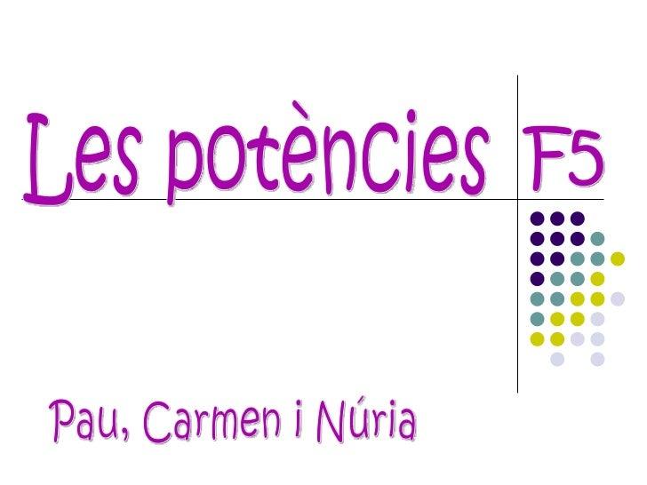 Les potències F5 Pau, Carmen i Núria