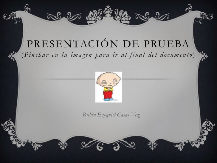 PRESENTACIÓN DE PRUEBA(Pinchar en la imagen para ir al final del documento)                  Rubén Ezequiel Casas Vez