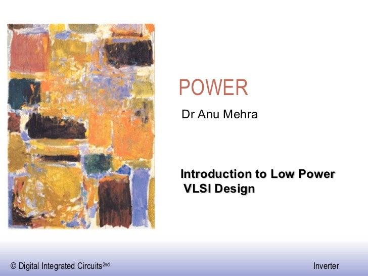 POWER Introduction to Low Power VLSI Design Dr Anu Mehra