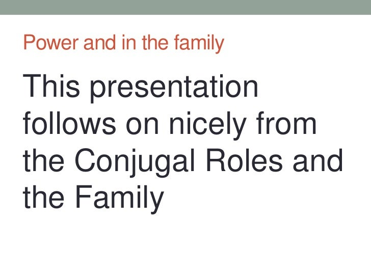 Power and in the family<br />This presentation follows on nicely from the Conjugal Roles and the Family<br />