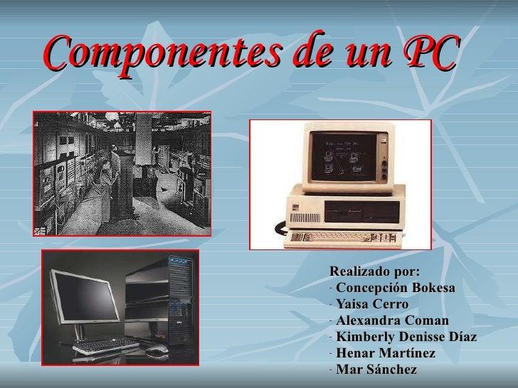 Componentes de un PC <ul><li>Realizado por: </li></ul><ul><li>Concepción Bokesa </li></ul><ul><li>Yaisa Cerro </li></ul><u...
