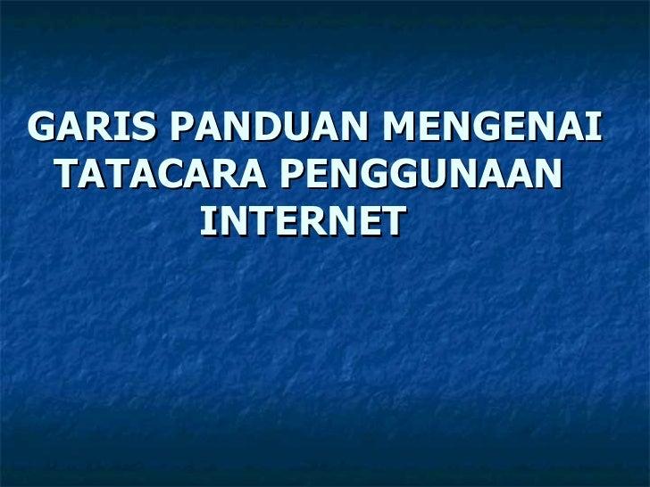 GARIS PANDUAN MENGENAI TATACARA PENGGUNAAN       INTERNET