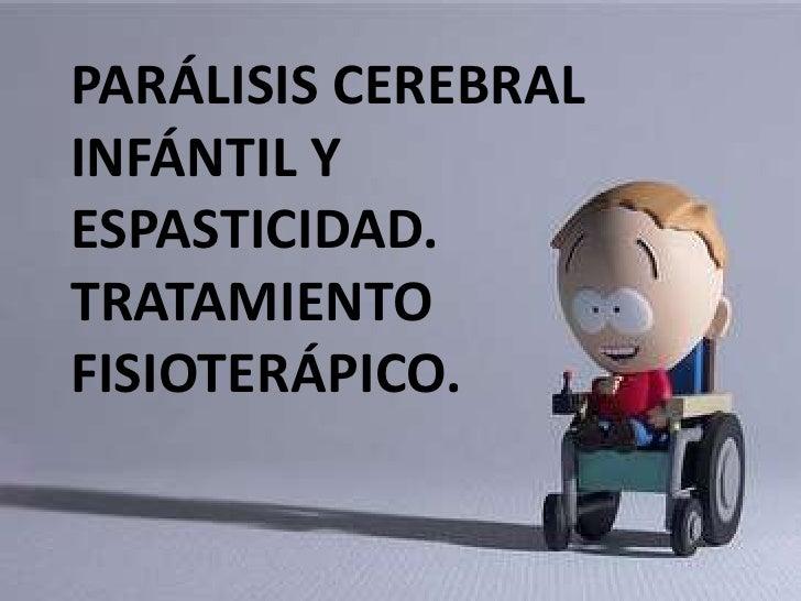 PARÁLISIS CEREBRALINFÁNTIL YESPASTICIDAD.TRATAMIENTOFISIOTERÁPICO.