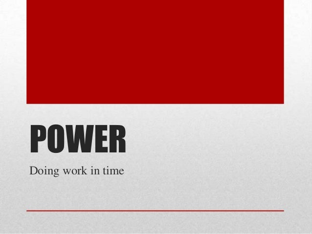 POWERDoing work in time