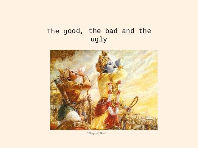 "The good, the bad and the ugly ""Bhagavad Gita."""