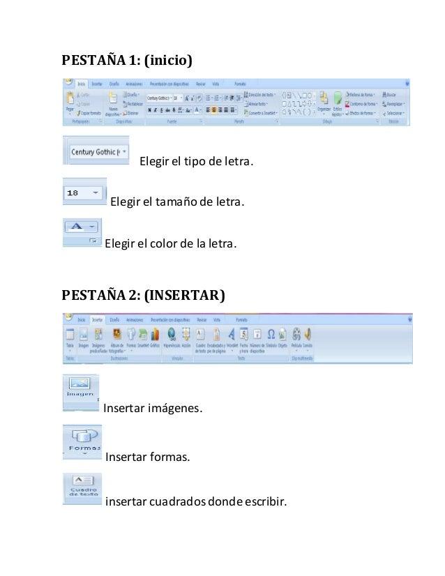 PESTAÑA 1: (inicio) Elegirel tipo de letra. Elegir el tamaño de letra. Elegir el color de la letra. PESTAÑA 2: (INSERTAR) ...