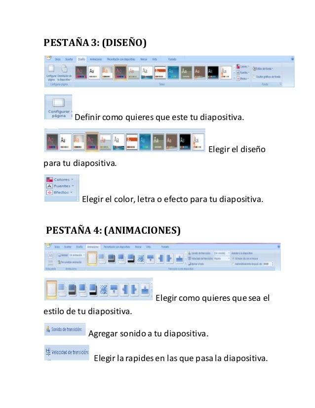 PESTAÑA 3: (DISEÑO) Definircomo quieres que este tu diapositiva. Elegir el diseño para tu diapositiva. Elegir el color, le...