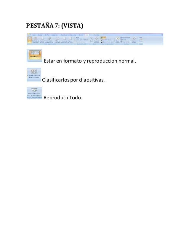 PESTAÑA 7: (VISTA) Estar en formato y reproduccion normal. Clasificarlospor diaositivas. Reproducir todo.
