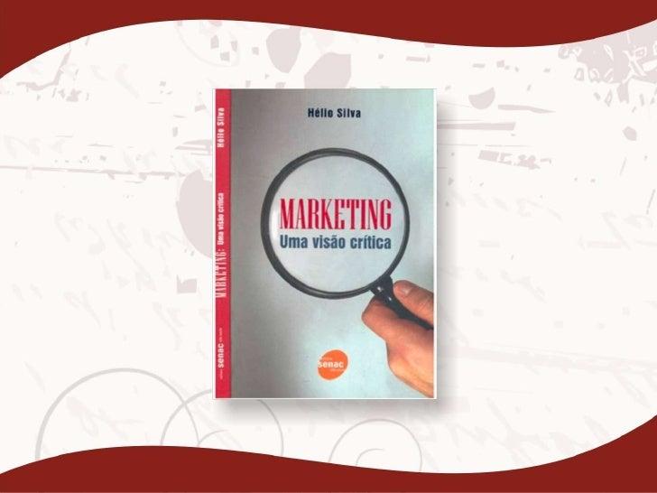 • Ao marketing não cabe sepreocupar com qualquernecessidade, senão as que dãolucro - Philip Kotler• Kotler é citado 65 vez...