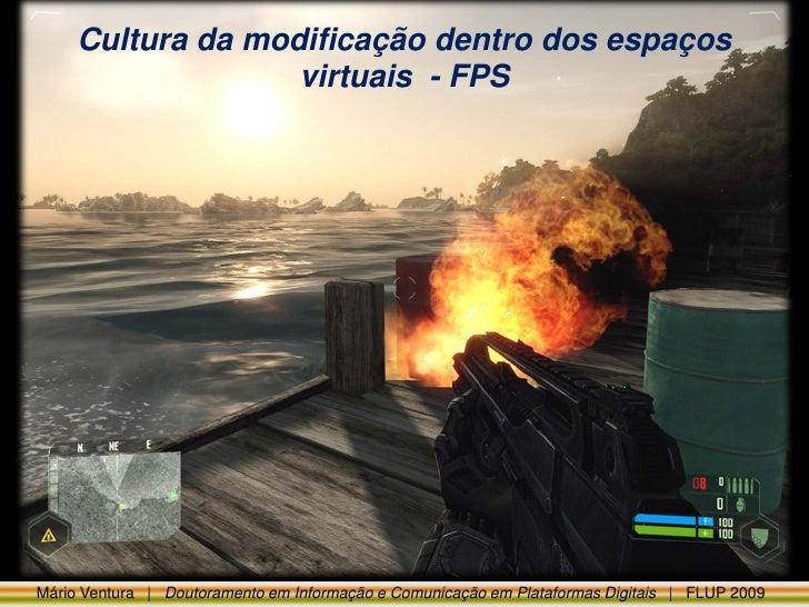 Cultura da modificação dentro dos espaços                    virtuais - FPS     Mário Ventura | Doutoramento em Informação...