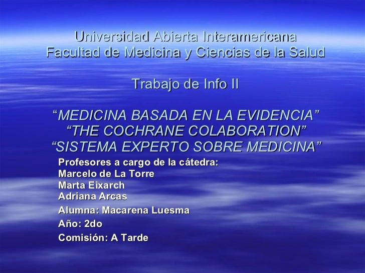"""Universidad Abierta Interamericana Facultad de Medicina y Ciencias de la Salud Trabajo de Info II """" MEDICINA BASADA EN LA ..."""