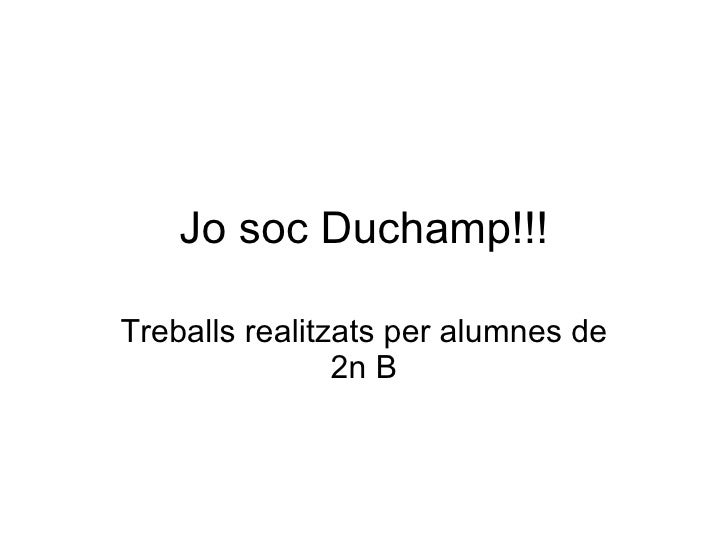 Jo soc Duchamp!!! Treballs realitzats per alumnes de 2n B