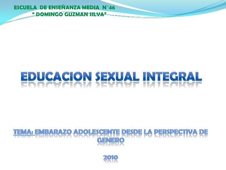 """ESCUELA  DE ENSEÑANZA MEDIA  N°46<br />       """" DOMINGO GUZMAN SILVA""""<br />EDUCACION SEXUAL INTEGRAL<br />TEMA: EMBARAZO A..."""