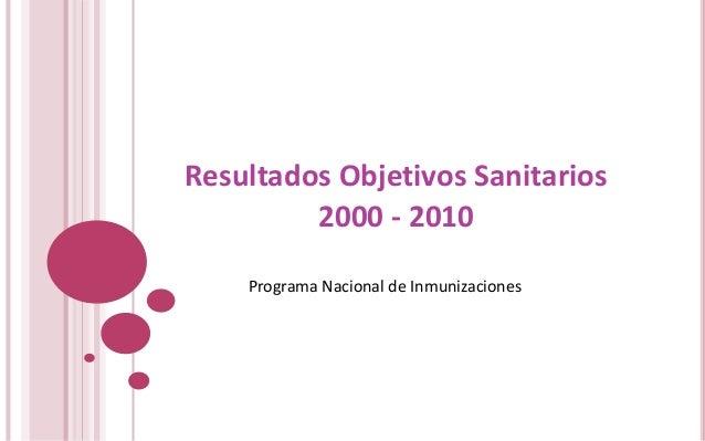 Resultados Objetivos Sanitarios 2000 - 2010 Programa Nacional de Inmunizaciones