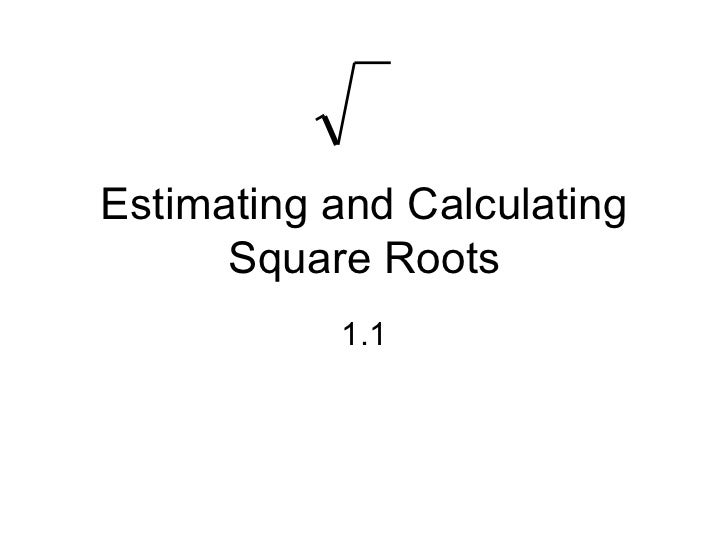 Estimating and Calculating Square Roots 1.1
