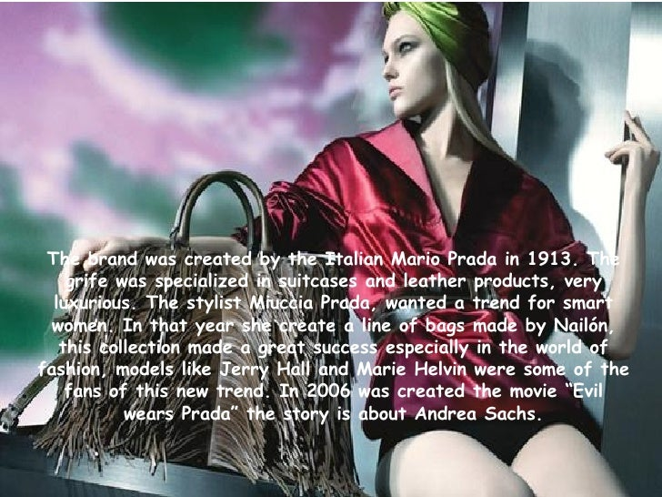 The brand  was created by the Italian Mario Prada in 1913. The grife was specialized in suitcases and leather products, ve...