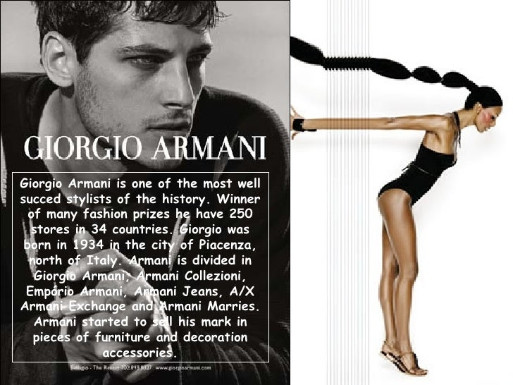 Giorgio Armani is one of the most well succed stylists of the history. Winner of many fashion prizes he have 250 stores in...