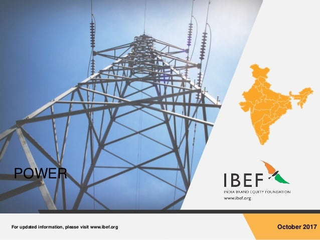 For updated information, please visit www.ibef.org October 2017 POWER