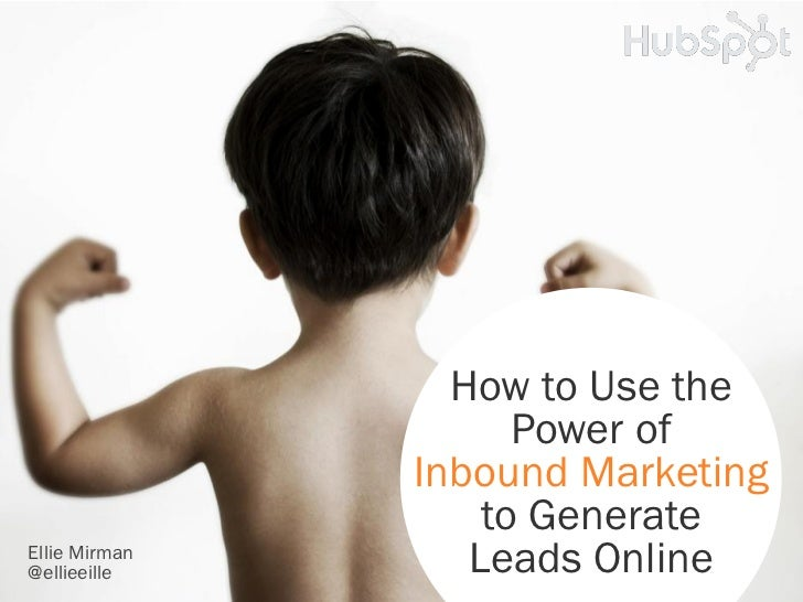 How to Use the                     Power of               Inbound Marketing                   to GenerateEllie Mirman@elli...
