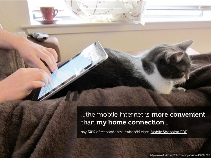 """""""...the mobile internet is more convenientthan my home connection...say 30% of respondents - Yahoo/Nielsen Mobile Shopping..."""