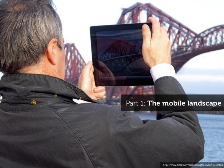 Part 1: The mobile landscape          http://www.flickr.com/photos/egfocus/6310425940