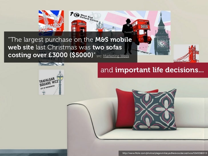 """The largest purchase on the M&S mobileweb site last Christmas was two sofascosting over £3000 ($5000)"" src: Marketing Wee..."