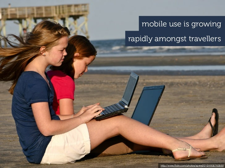 mobile use is growingrapidly amongst travellers         http://www.flickr.com/photos/spree2010/4930763550