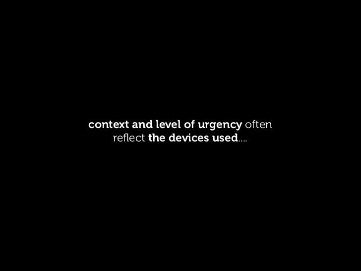 context and level of urgency often    reflect the devices used....