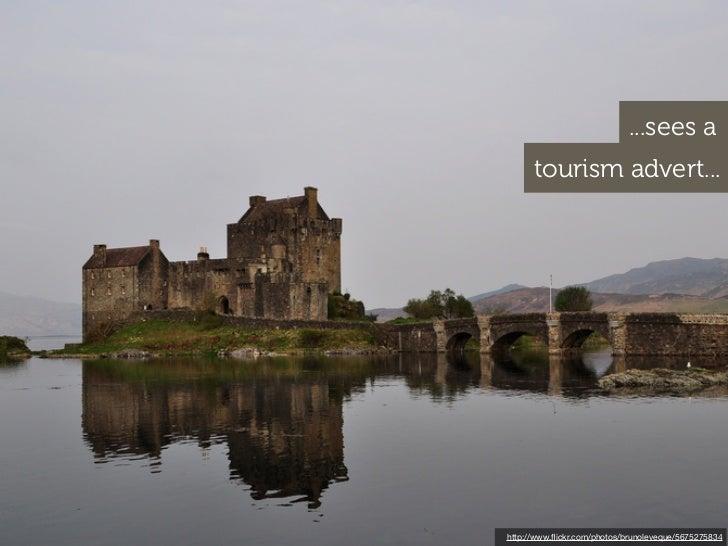 ...sees a      tourism advert...http://www.flickr.com/photos/brunoleveque/5675275834