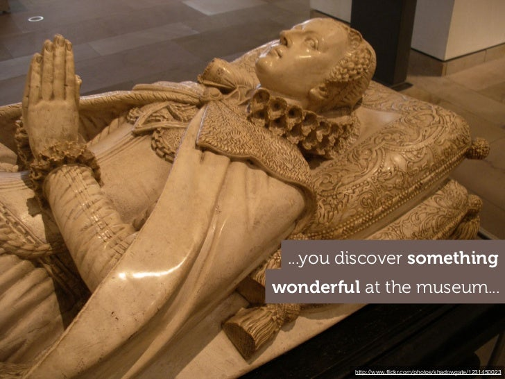 ...you discover somethingwonderful at the museum...         http://www.flickr.com/photos/shadowgate/1231450023