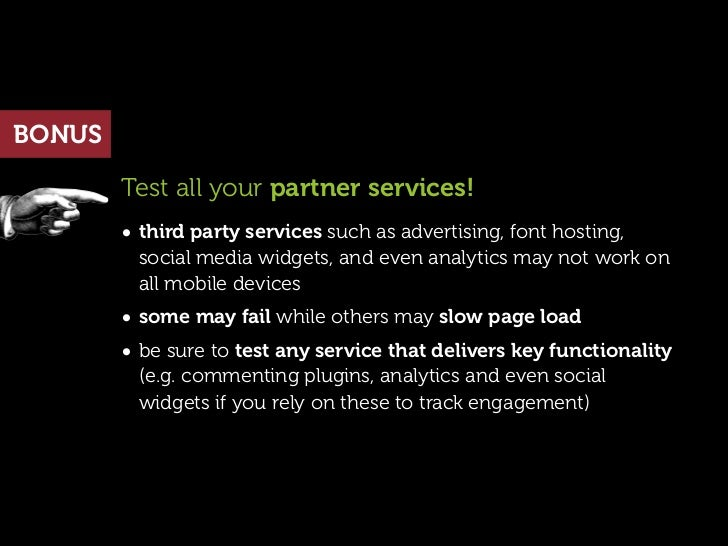 BONUS        Test all your partner services!        • third party services such as advertising, font hosting,          soc...